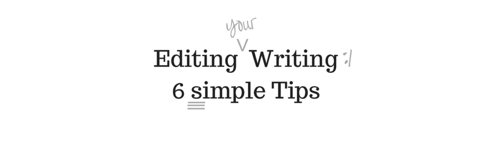 Editing your Writing 6 simple tips and tricks